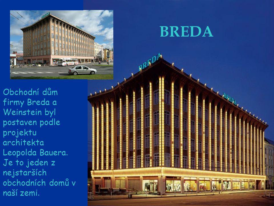 BREDA Obchodní dům firmy Breda a Weinstein byl postaven podle projektu architekta Leopolda Bauera. Je to jeden z nejstarších obchodních domů v naší ze