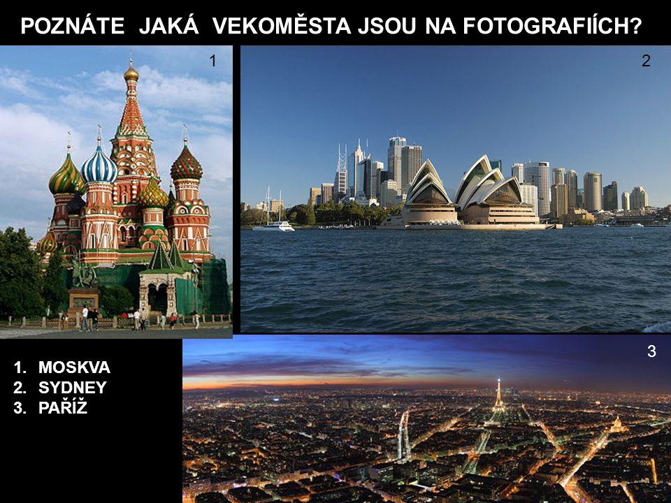 POZNÁTE JAKÁ VEKOMĚSTA JSOU NA FOTOGRAFIÍCH? 12 3 1.MOSKVA 2.SYDNEY 3.PAŘÍŽ