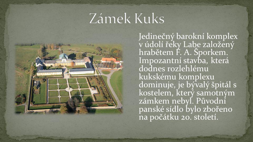 Jedinečný barokní komplex v údolí řeky Labe založený hrabětem F. A. Šporkem. Impozantní stavba, která dodnes rozlehlému kukskému komplexu dominuje, je