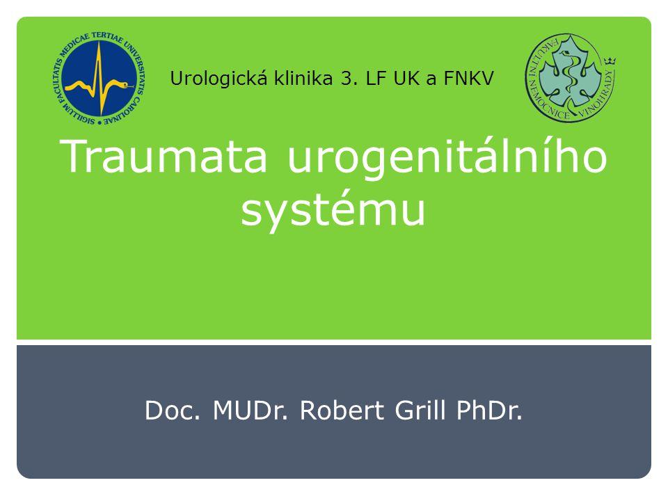 Traumata urogenitálního systému Doc. MUDr. Robert Grill PhDr. Urologická klinika 3. LF UK a FNKV