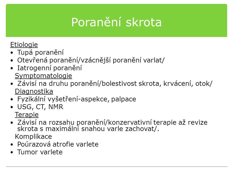 Poranění skrota Etiologie Tupá poranění Otevřená poranění/vzácnější poranění varlat/ Iatrogenní poranění Symptomatologie Závisí na druhu poranění/bole