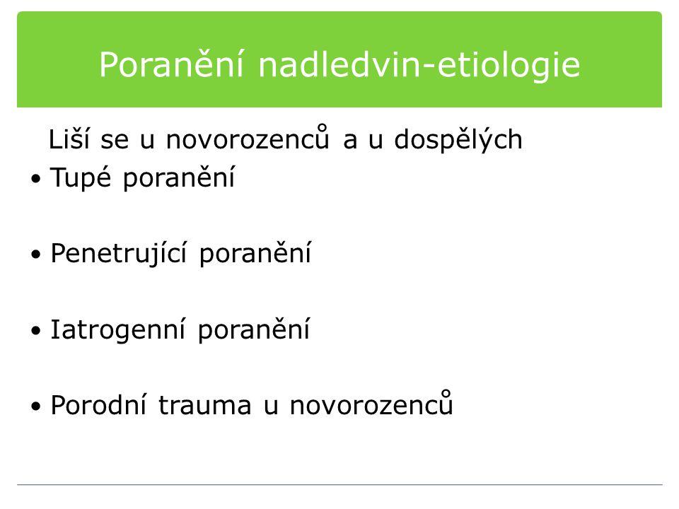 Poranění nadledvin-etiologie Liší se u novorozenců a u dospělých Tupé poranění Penetrující poranění Iatrogenní poranění Porodní trauma u novorozenců