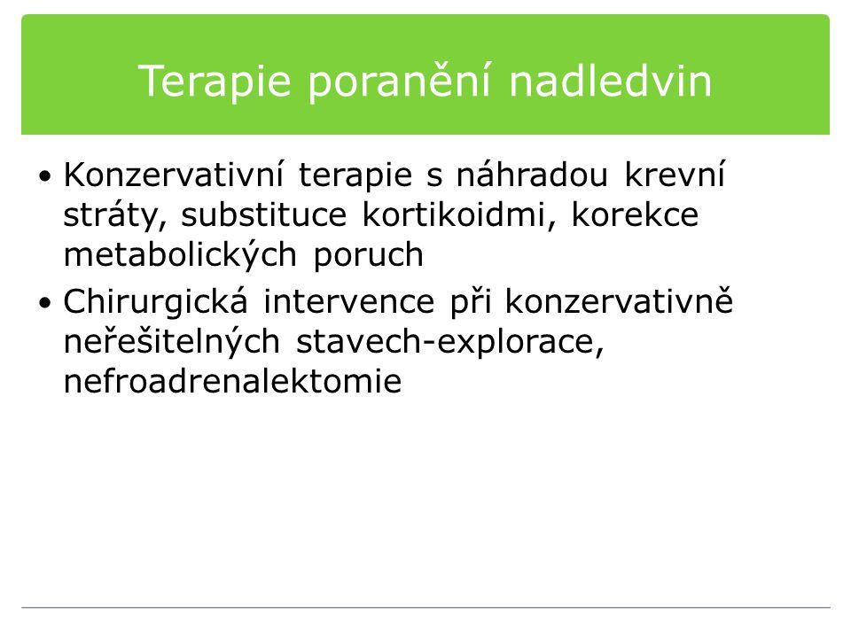 Terapie poranění nadledvin Konzervativní terapie s náhradou krevní stráty, substituce kortikoidmi, korekce metabolických poruch Chirurgická intervence
