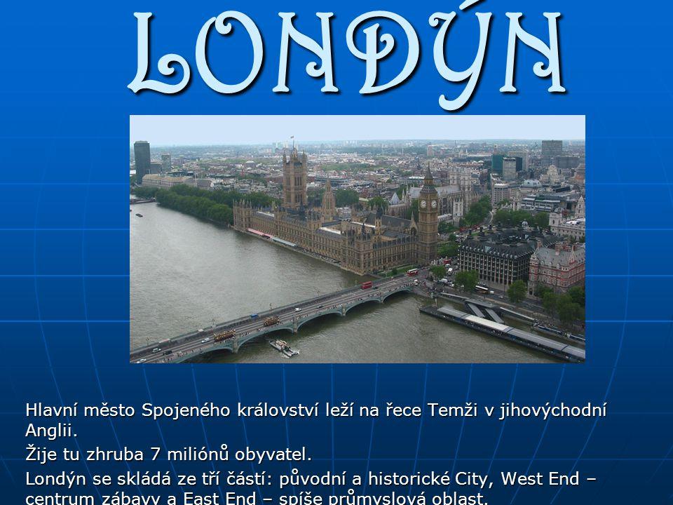 LONDÝN Hlavní město Spojeného království leží na řece Temži v jihovýchodní Anglii.