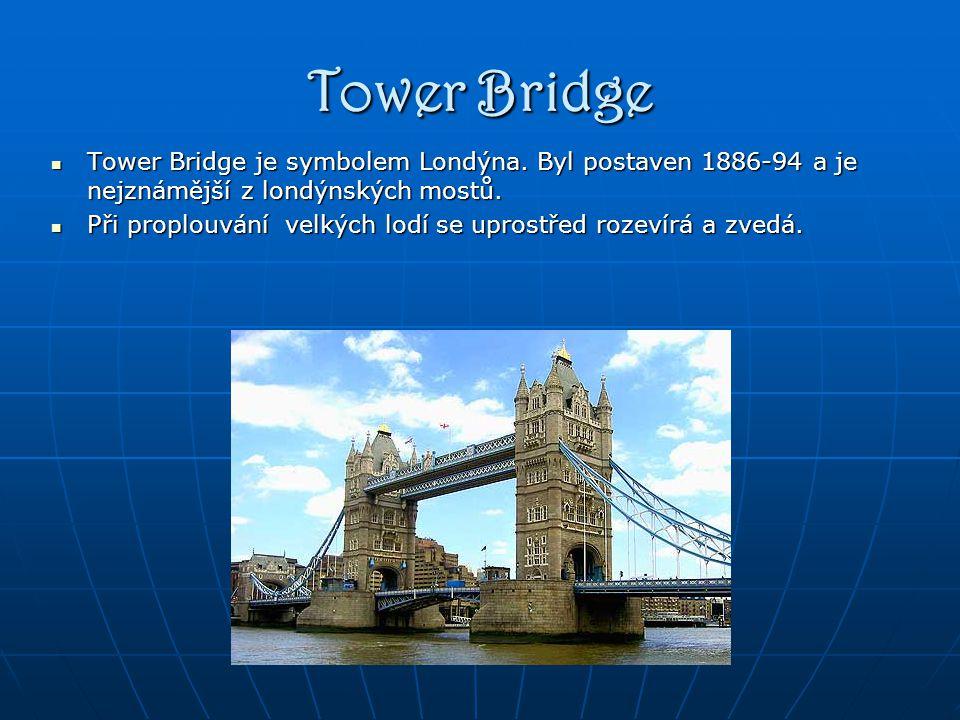 Tower Bridge Tower Bridge je symbolem Londýna.