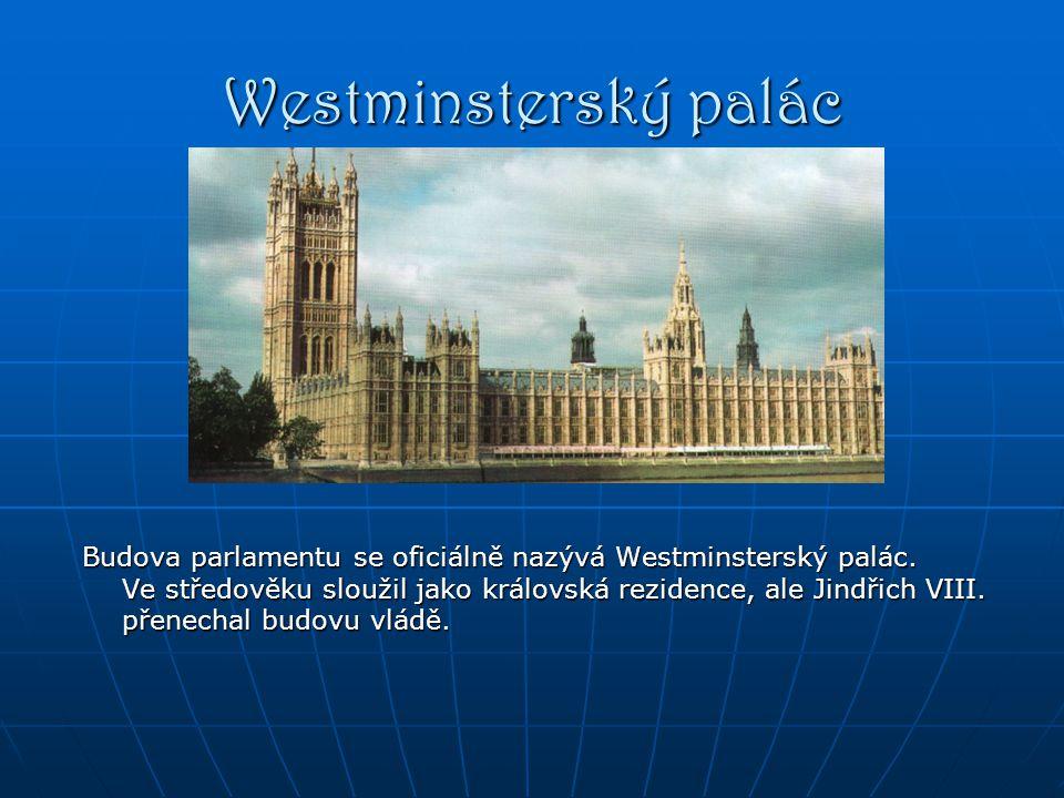 Westminsterský palác Budova parlamentu se oficiálně nazývá Westminsterský palác.
