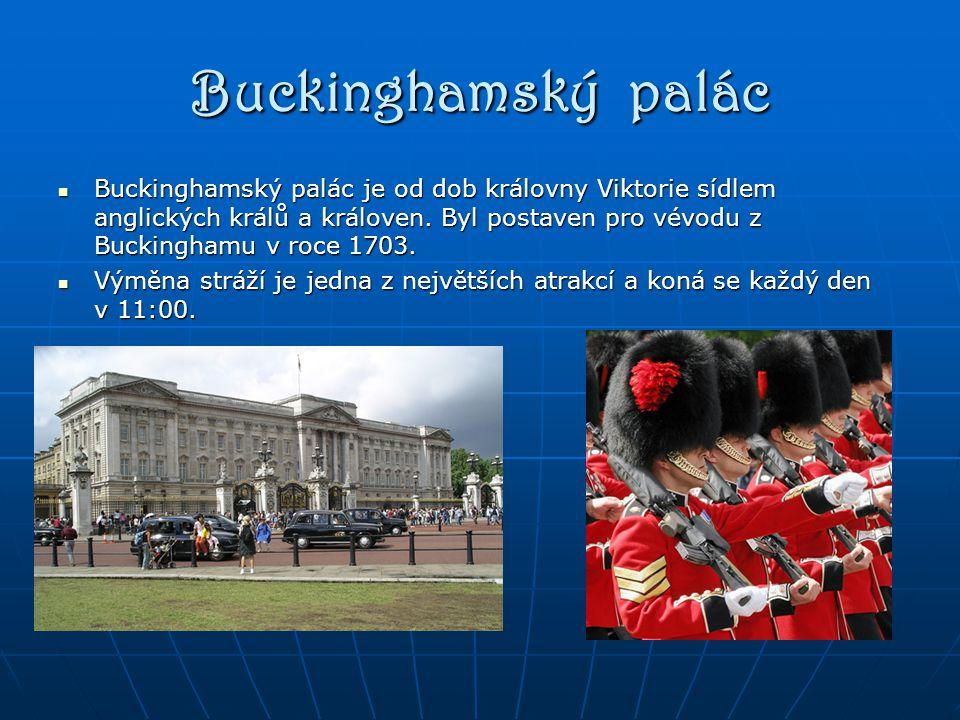 Buckinghamský palác Buckinghamský palác je od dob královny Viktorie sídlem anglických králů a královen.