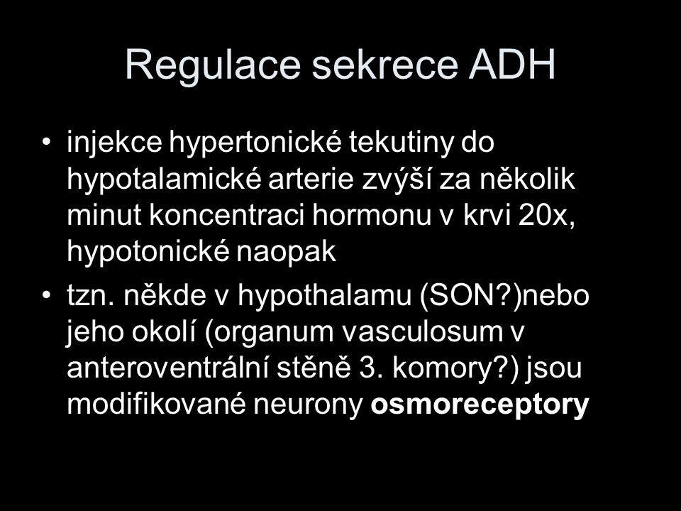 Regulace sekrece ADH injekce hypertonické tekutiny do hypotalamické arterie zvýší za několik minut koncentraci hormonu v krvi 20x, hypotonické naopak