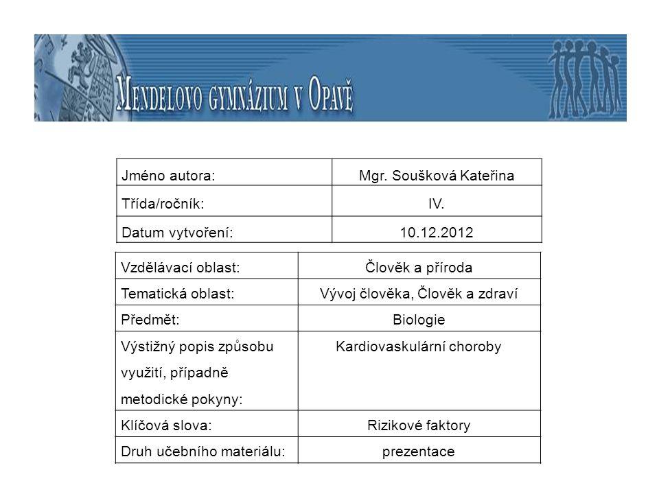 Jméno autora:Mgr. Soušková Kateřina Třída/ročník:IV. Datum vytvoření:10.12.2012 Vzdělávací oblast:Člověk a příroda Tematická oblast:Vývoj člověka, Člo