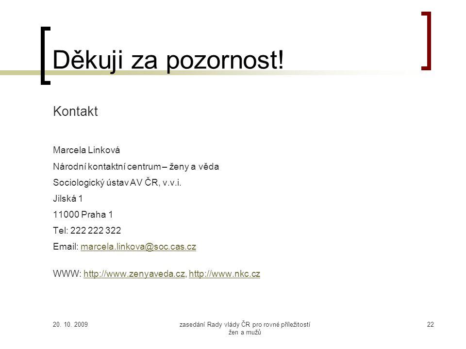 20. 10. 2009zasedání Rady vlády ČR pro rovné příležitostí žen a mužů 22 Děkuji za pozornost.