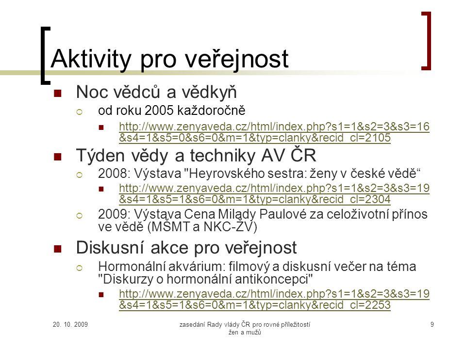 20. 10. 2009zasedání Rady vlády ČR pro rovné příležitostí žen a mužů 9 Aktivity pro veřejnost Noc vědců a vědkyň  od roku 2005 každoročně http://www.