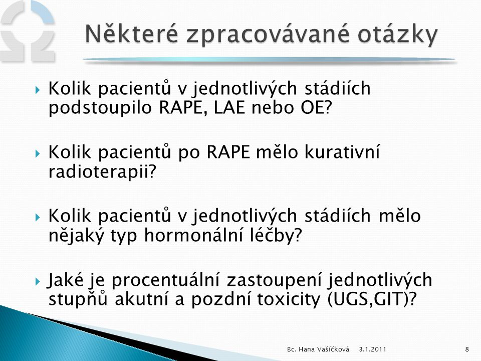  Kolik pacientů v jednotlivých stádiích podstoupilo RAPE, LAE nebo OE?  Kolik pacientů po RAPE mělo kurativní radioterapii?  Kolik pacientů v jedno