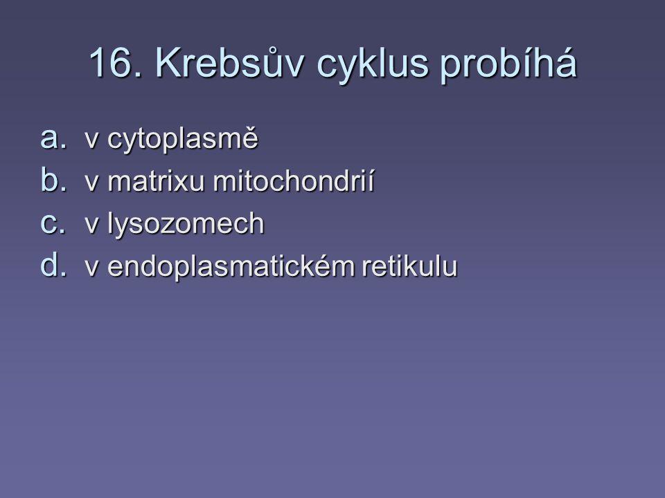 15. Výsledkem glykolýzy jsou a. dvě molekuly kyseliny pyrohroznové b. dvě molekuly glukózy c. dvě molekuly kyseliny citronové d. dvě molekuly sacharóz