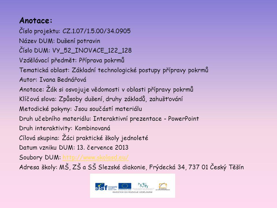Anotace: Číslo projektu: CZ.1.07/1.5.00/34.0905 Název DUM: Dušení potravin Číslo DUM: VY_52_INOVACE_122_128 Vzdělávací předmět: Příprava pokrmů Temati