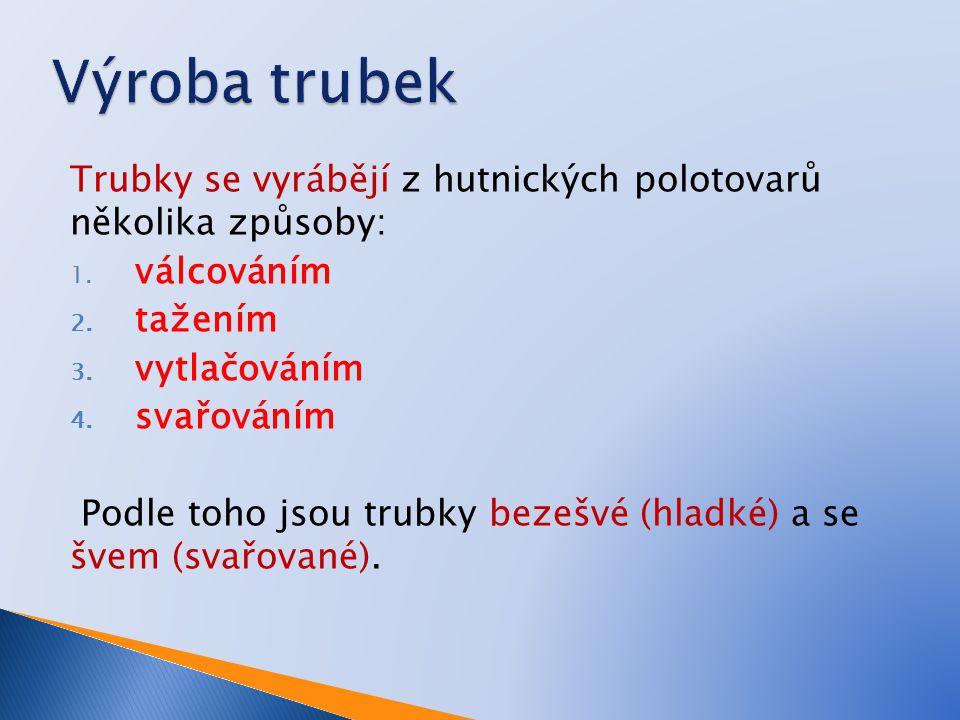 Válcování trubek  Trubky (bezešvé) se vyrábějí převážně válcováním.