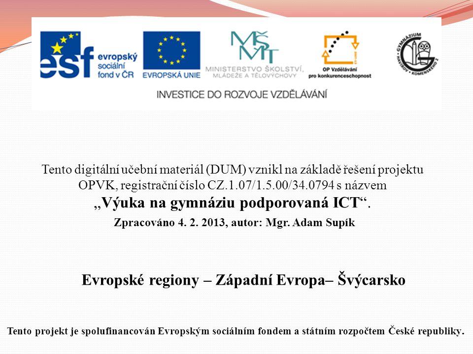 """Evropské regiony – Západní Evropa– Švýcarsko Tento digitální učební materiál (DUM) vznikl na základě řešení projektu OPVK, registrační číslo CZ.1.07/1.5.00/34.0794 s názvem """"Výuka na gymnáziu podporovaná ICT ."""