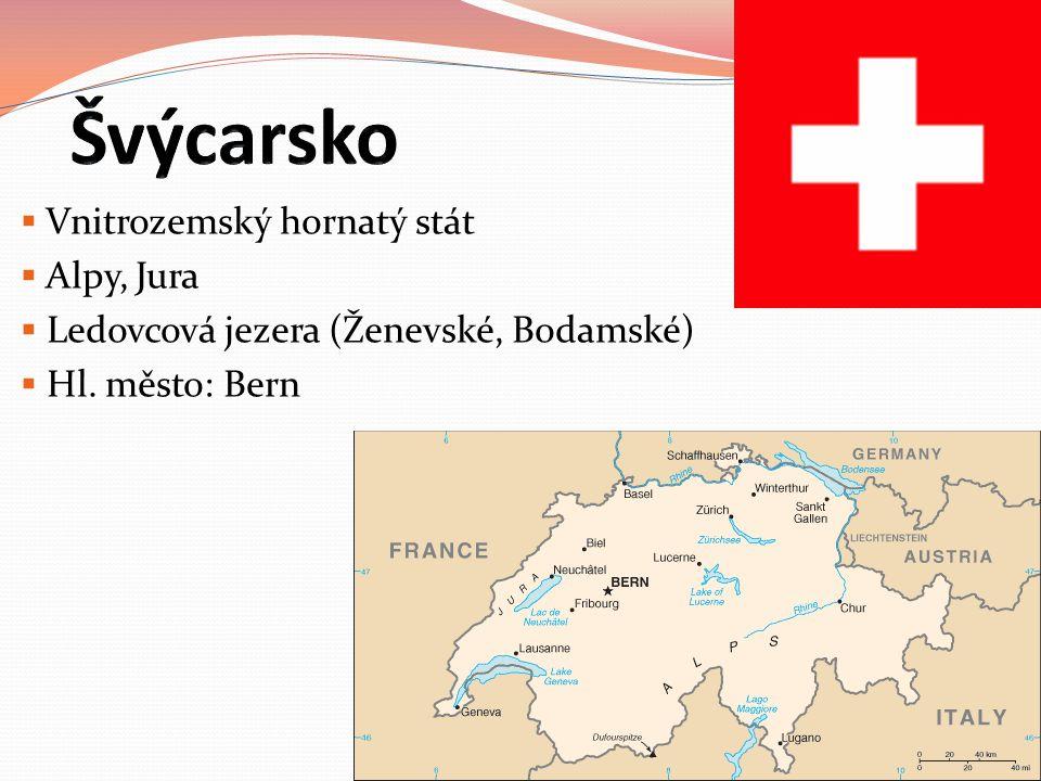  Vnitrozemský hornatý stát  Alpy, Jura  Ledovcová jezera (Ženevské, Bodamské)  Hl. město: Bern