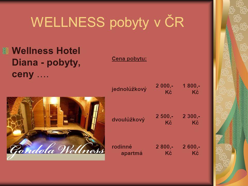 WELLNESS pobyty v ČR Cena pobytu: jednolůžkový 2 000,- Kč 1 800,- Kč dvoulůžkový 2 500,- Kč 2 300,- Kč rodinné apartmá 2 800,- Kč 2 600,- Kč Wellness Hotel Diana - pobyty, ceny ….
