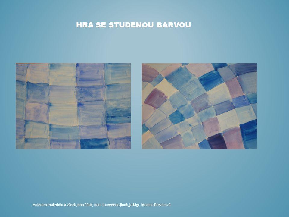 HRA SE STUDENOU BARVOU Autorem materiálu a všech jeho částí, není-li uvedeno jinak, je Mgr. Monika Březinová