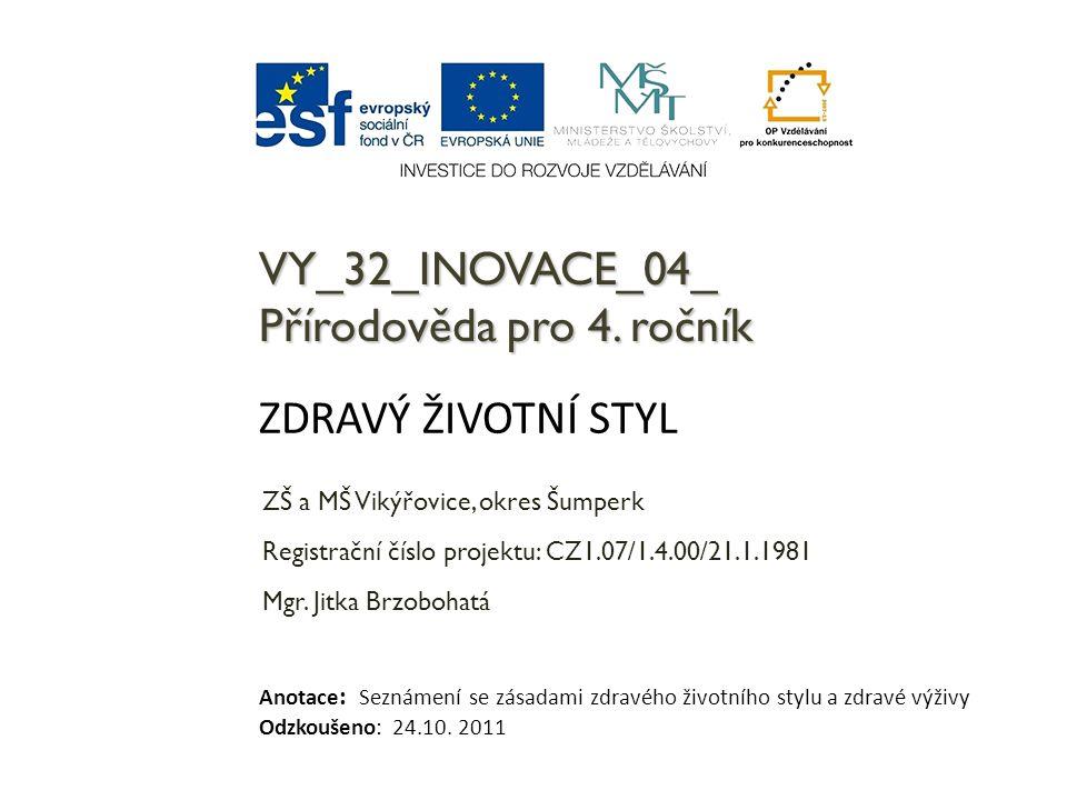 VY_32_INOVACE_04_ Přírodověda pro 4. ročník ZŠ a MŠ Vikýřovice, okres Šumperk Registrační číslo projektu: CZ1.07/1.4.00/21.1.1981 Mgr. Jitka Brzobohat