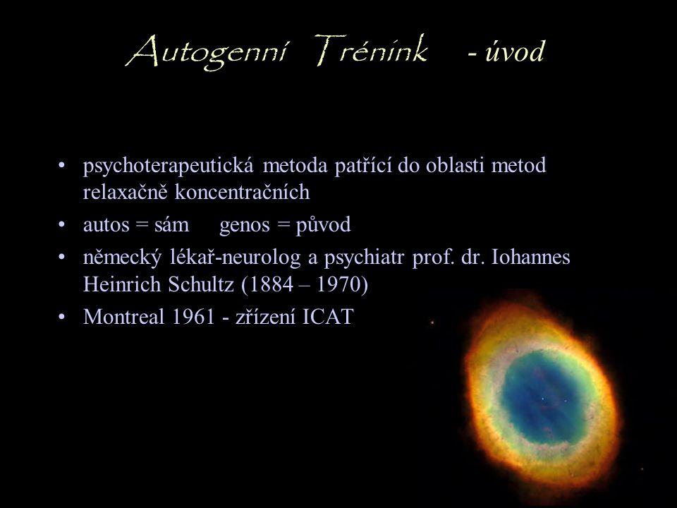 Autogenní Trénink - princip Stav psychického soustředění (koncentraci) při maximálním tělesném uvolnění (relaxaci) při současném odtažení od vnějšího okolí.