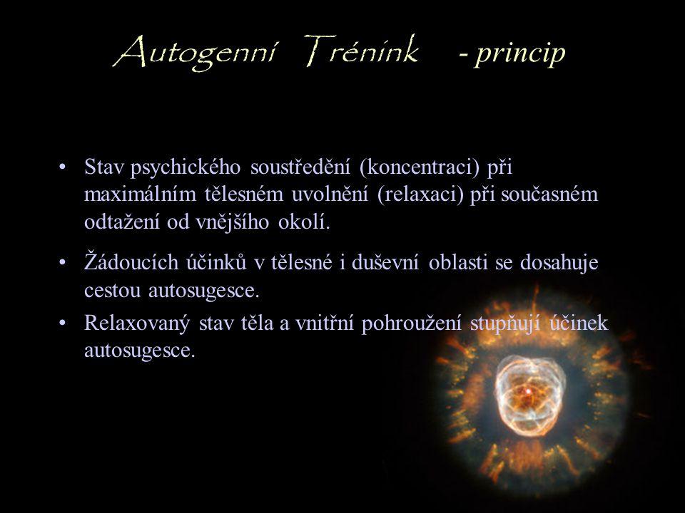 Autogenní Trénink - princip Stav psychického soustředění (koncentraci) při maximálním tělesném uvolnění (relaxaci) při současném odtažení od vnějšího