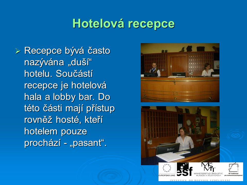 """Hotelová recepce  Recepce bývá často nazývána """"duší"""" hotelu. Součástí recepce je hotelová hala a lobby bar. Do této části mají přístup rovněž hosté,"""