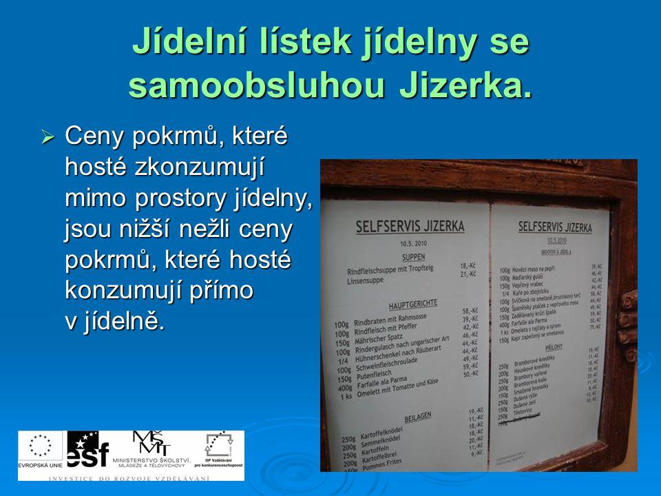 Jídelní lístek jídelny se samoobsluhou Jizerka.  Ceny pokrmů, které hosté zkonzumují mimo prostory jídelny, jsou nižší nežli ceny pokrmů, které hosté