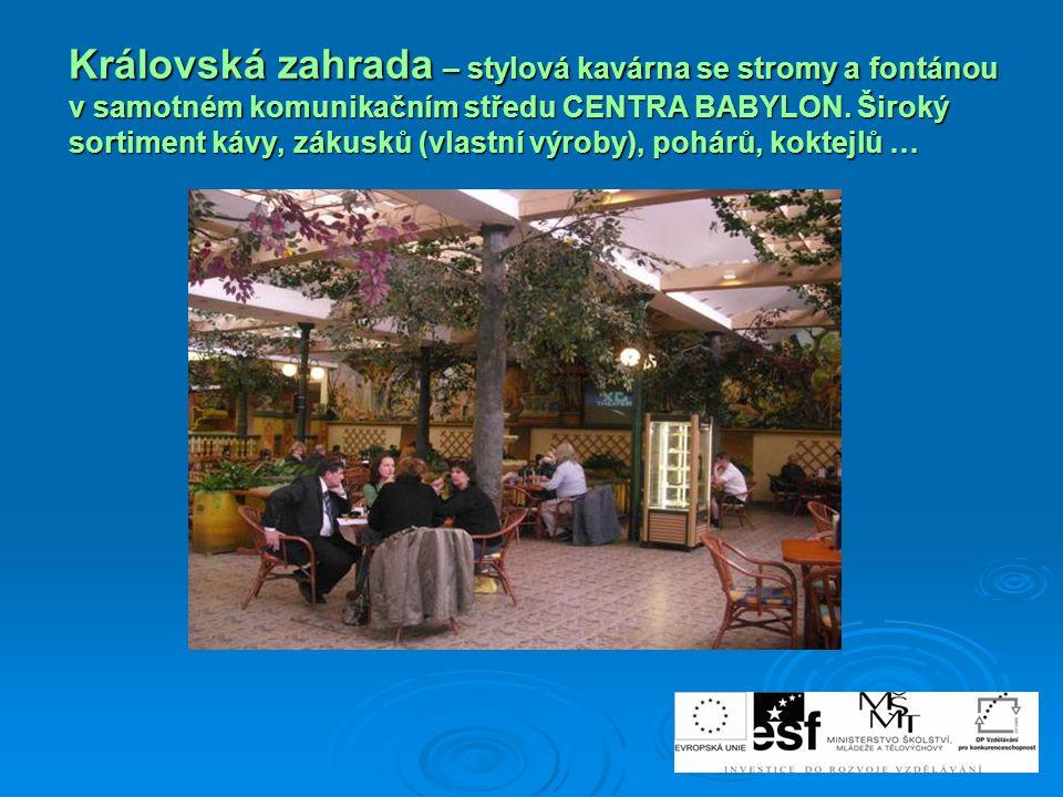 Královská zahrada – stylová kavárna se stromy a fontánou v samotném komunikačním středu CENTRA BABYLON. Široký sortiment kávy, zákusků (vlastní výroby