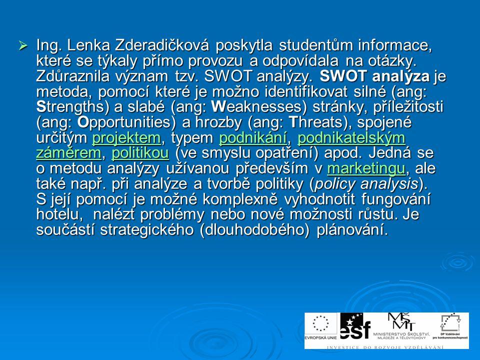  Ing. Lenka Zderadičková poskytla studentům informace, které se týkaly přímo provozu a odpovídala na otázky. Zdůraznila význam tzv. SWOT analýzy. SWO