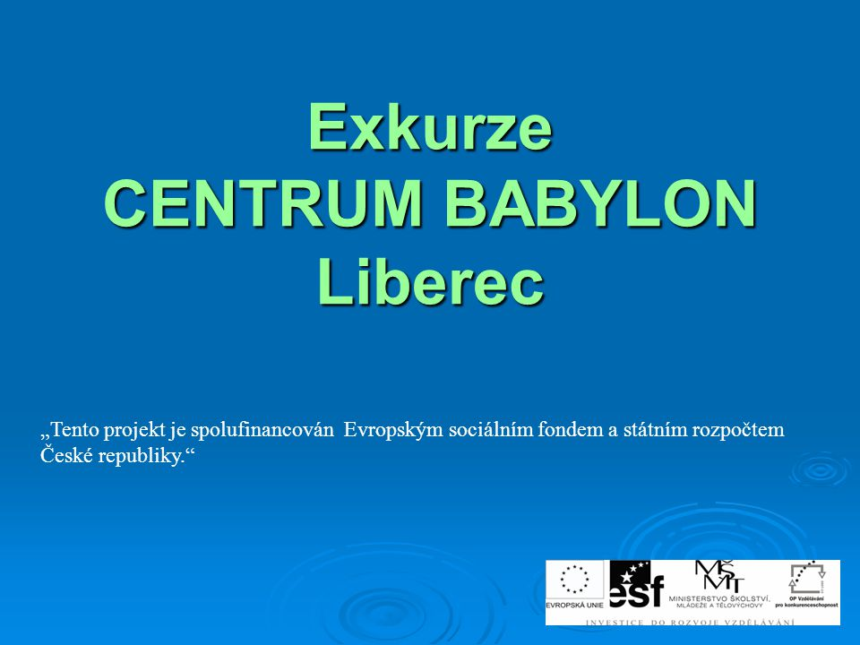 """Exkurze CENTRUM BABYLON Liberec """"Tento projekt je spolufinancován Evropským sociálním fondem a státním rozpočtem České republiky."""""""