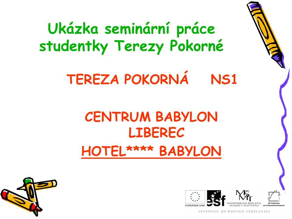 Ukázka seminární práce studentky Terezy Pokorné TEREZA POKORNÁ NS1 CENTRUM BABYLON LIBEREC HOTEL**** BABYLON