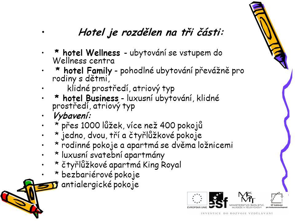 Hotel je rozdělen na tři části: * hotel Wellness - ubytování se vstupem do Wellness centra * hotel Family - pohodlné ubytování převážně pro rodiny s d