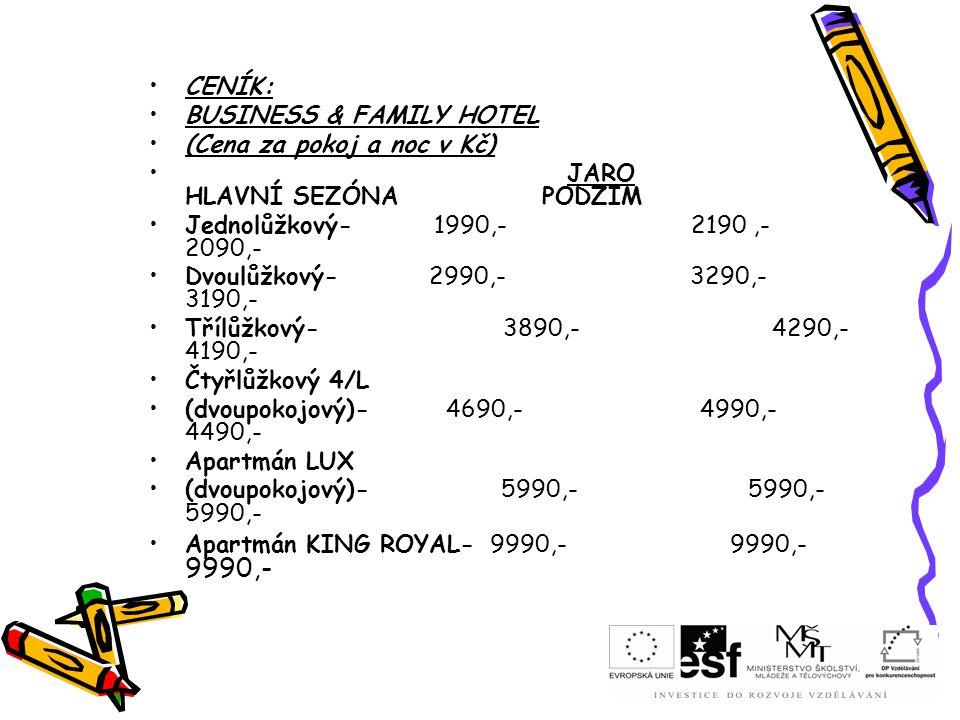 CENÍK: BUSINESS & FAMILY HOTEL (Cena za pokoj a noc v Kč) JARO HLAVNÍ SEZÓNA PODZIM Jednolůžkový- 1990,- 2190,- 2090,- Dvoulůžkový- 2990,- 3290,- 3190