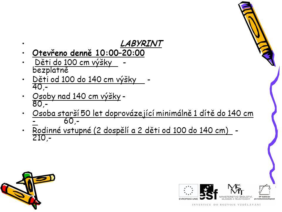 LABYRINT Otevřeno denně 10:00–20:00 Děti do 100 cm výšky - bezplatně Děti od 100 do 140 cm výšky - 40,- Osoby nad 140 cm výšky - 80,- Osoba starší 50