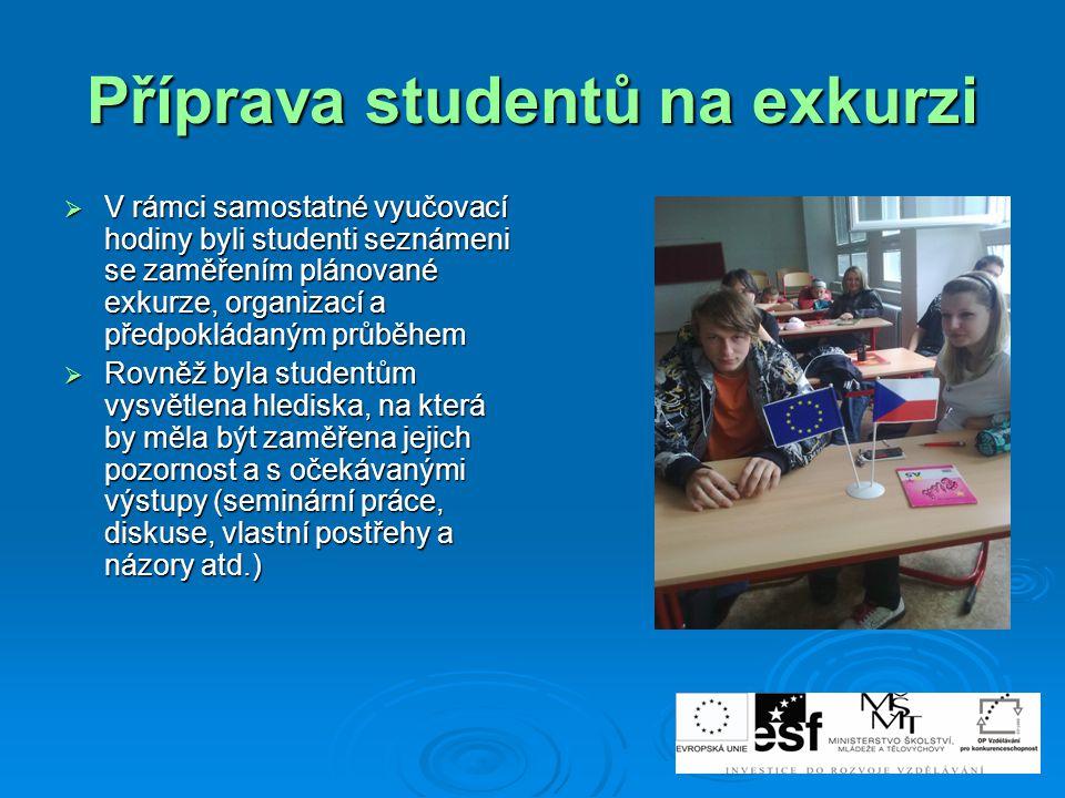 Příprava studentů na exkurzi  V rámci samostatné vyučovací hodiny byli studenti seznámeni se zaměřením plánované exkurze, organizací a předpokládaným