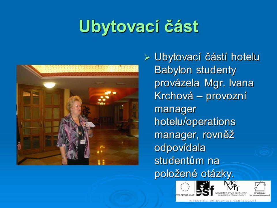 Ubytovací část  Ubytovací částí hotelu Babylon studenty provázela Mgr. Ivana Krchová – provozní manager hotelu/operations manager, rovněž odpovídala