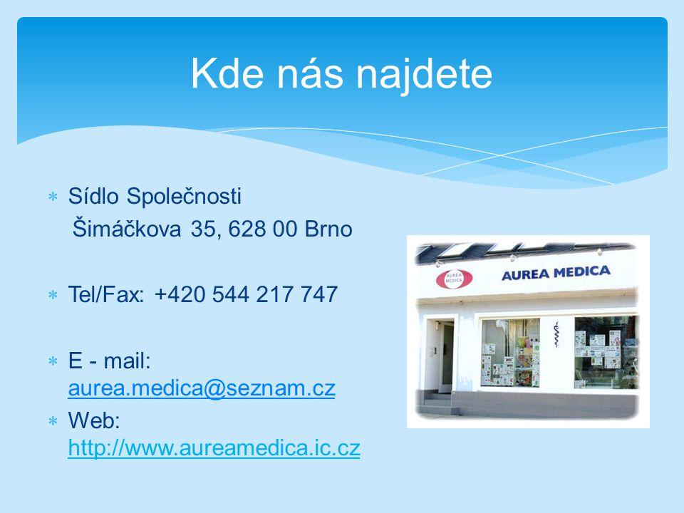 Kde nás najdete  Sídlo Společnosti Šimáčkova 35, 628 00 Brno  Tel/Fax: +420 544 217 747  E - mail: aurea.medica@seznam.cz aurea.medica@seznam.cz  Web: http://www.aureamedica.ic.cz