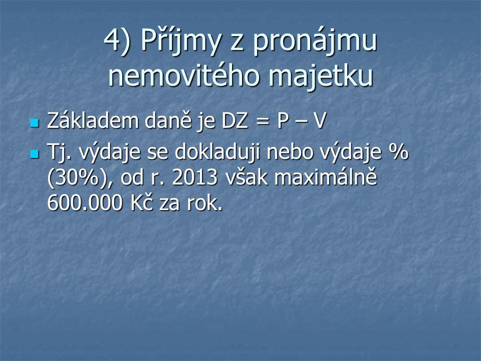 4) Příjmy z pronájmu nemovitého majetku Základem daně je DZ = P – V Základem daně je DZ = P – V Tj.