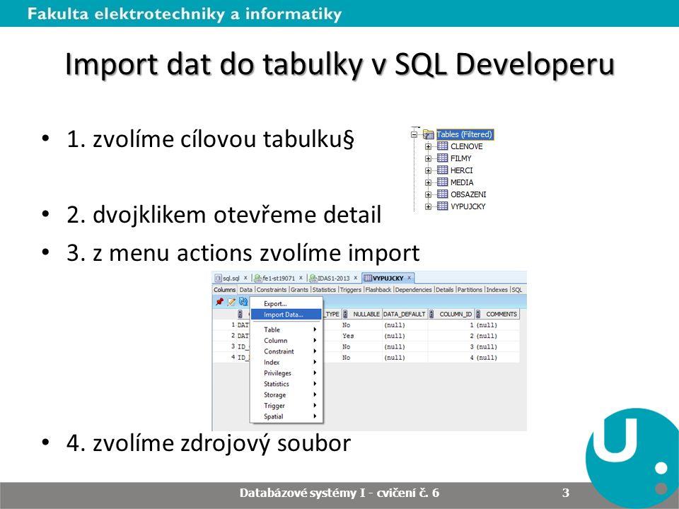 Import dat do tabulky v SQL Developeru 1. zvolíme cílovou tabulku§ 2.