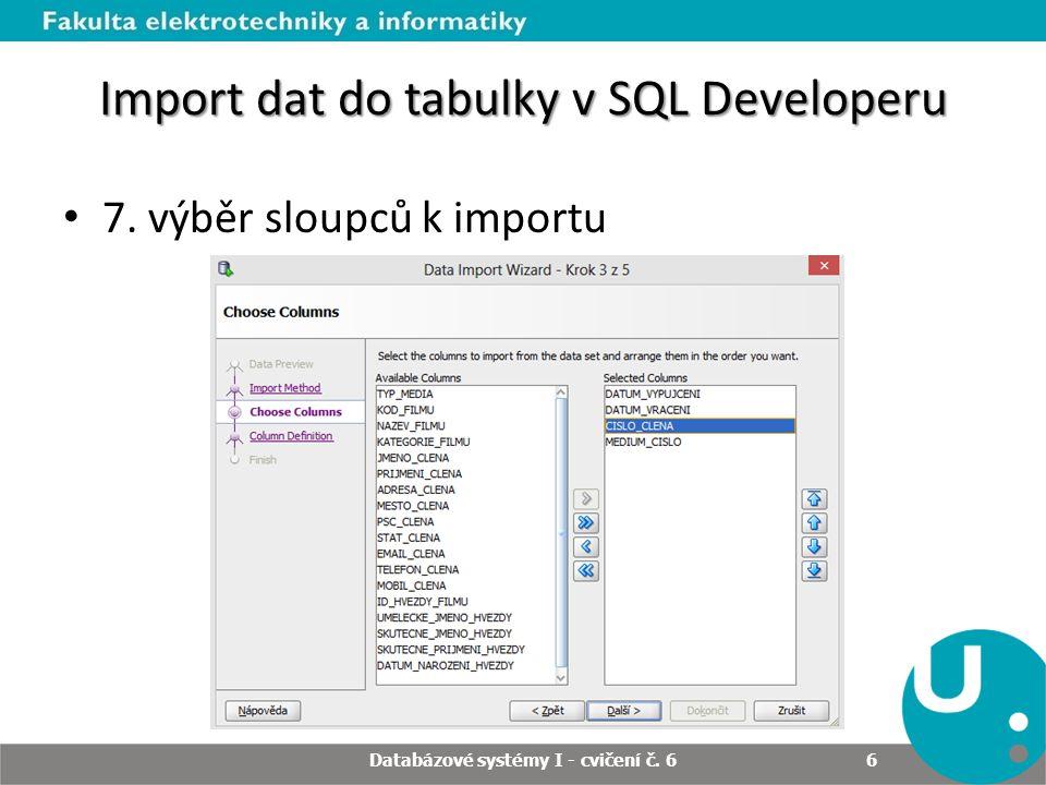 Import dat do tabulky v SQL Developeru 7. výběr sloupců k importu Databázové systémy I - cvičení č.