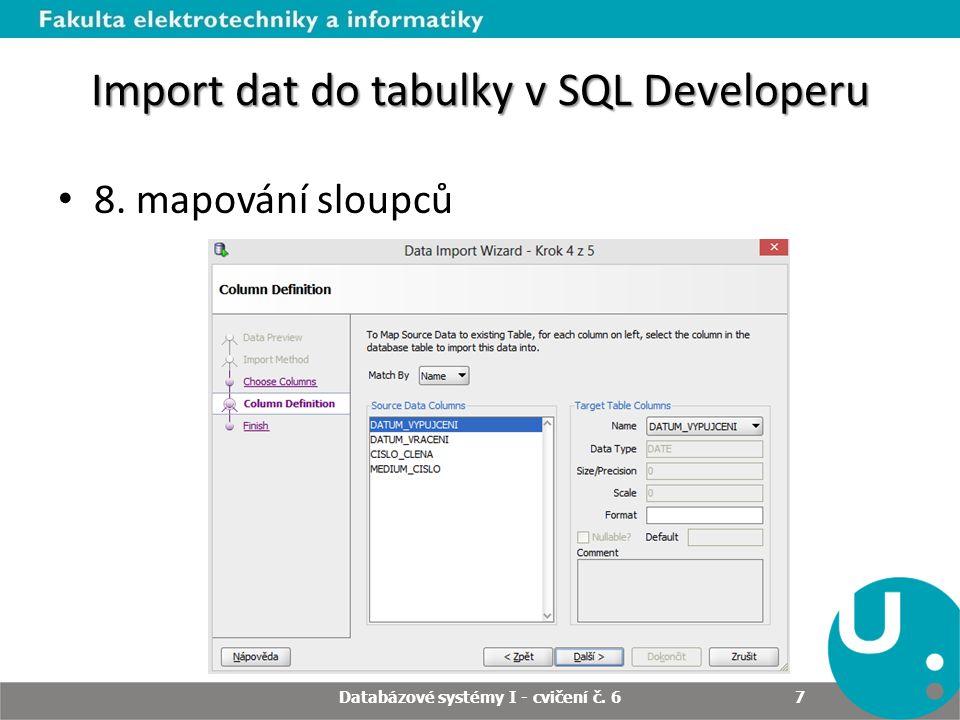 Import dat do tabulky v SQL Developeru 9. verifikace importu Databázové systémy I - cvičení č. 6 8