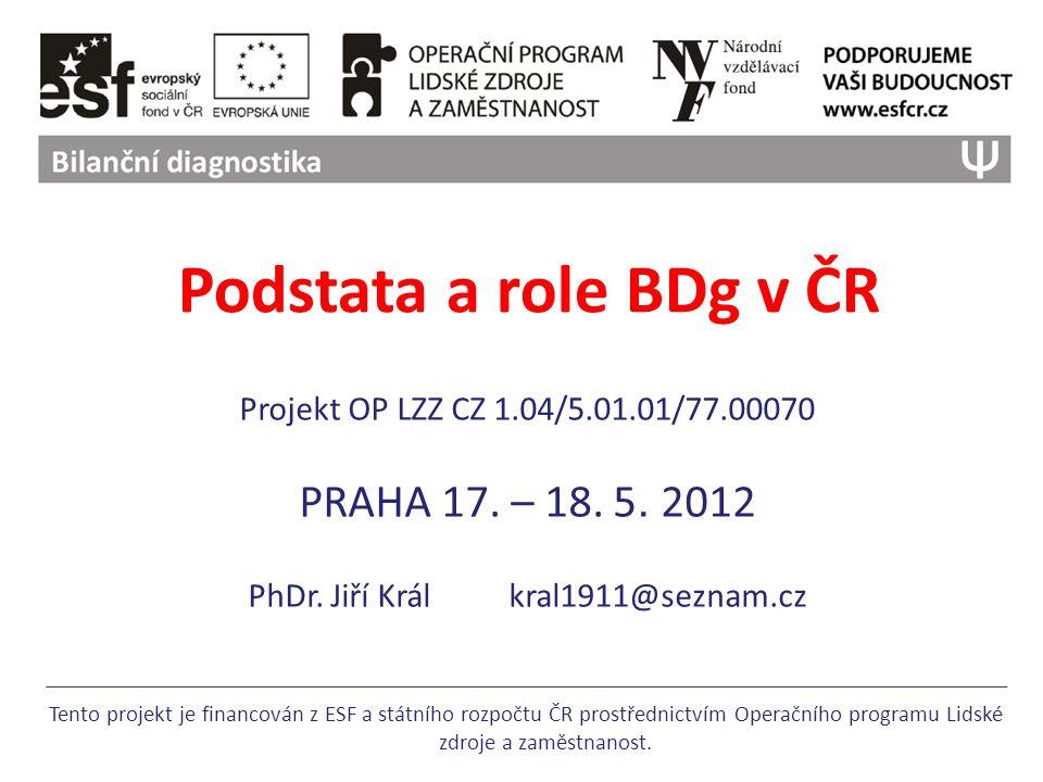 Podstata a role BDg v ČR Projekt OP LZZ CZ 1.04/5.01.01/77.00070 PRAHA 17.