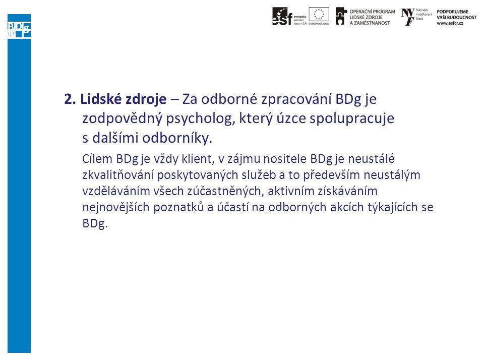 2. Lidské zdroje – Za odborné zpracování BDg je zodpovědný psycholog, který úzce spolupracuje s dalšími odborníky. Cílem BDg je vždy klient, v zájmu n