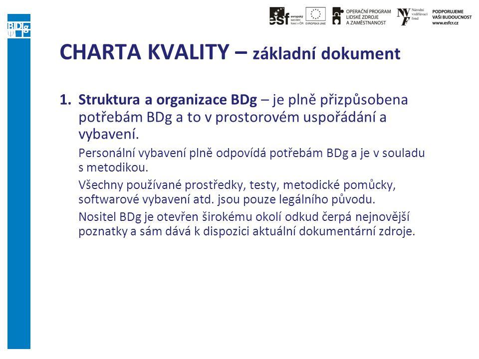 CHARTA KVALITY – základní dokument 1.Struktura a organizace BDg – je plně přizpůsobena potřebám BDg a to v prostorovém uspořádání a vybavení.