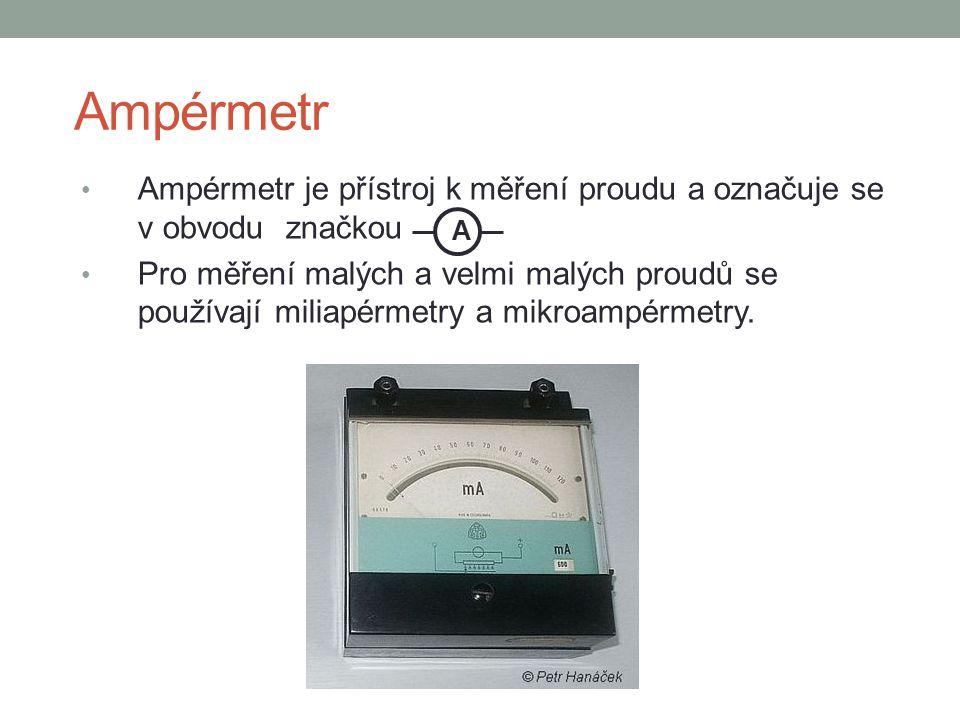 Ampérmetr Ampérmetr je přístroj k měření proudu a označuje se v obvodu značkou Pro měření malých a velmi malých proudů se používají miliapérmetry a mi
