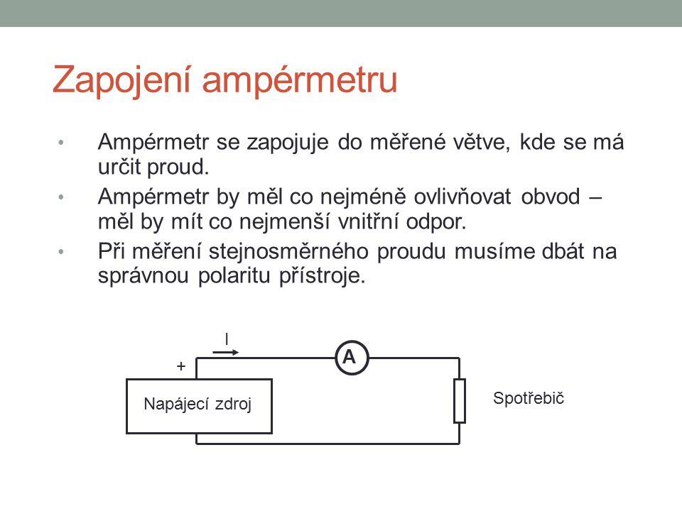 Zapojení ampérmetru Ampérmetr se zapojuje do měřené větve, kde se má určit proud. Ampérmetr by měl co nejméně ovlivňovat obvod – měl by mít co nejmenš