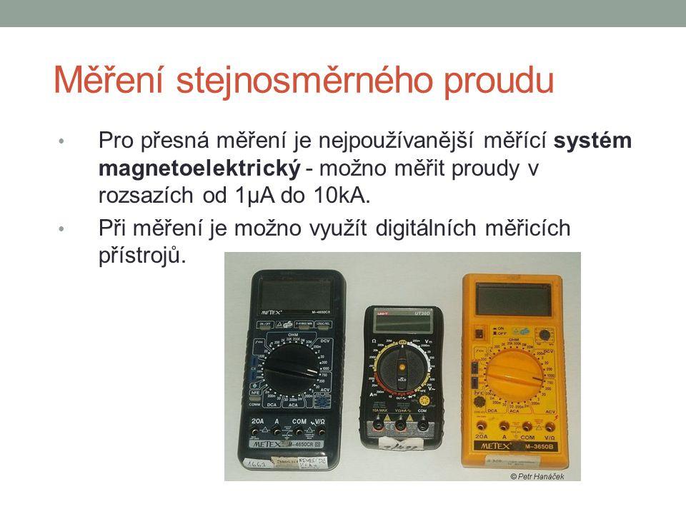 Měření stejnosměrného proudu Pro přesná měření je nejpoužívanější měřící systém magnetoelektrický - možno měřit proudy v rozsazích od 1µA do 10kA. Při