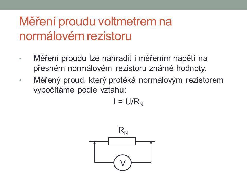 Měření proudu voltmetrem na normálovém rezistoru Měření proudu lze nahradit i měřením napětí na přesném normálovém rezistoru známé hodnoty. Měřený pro