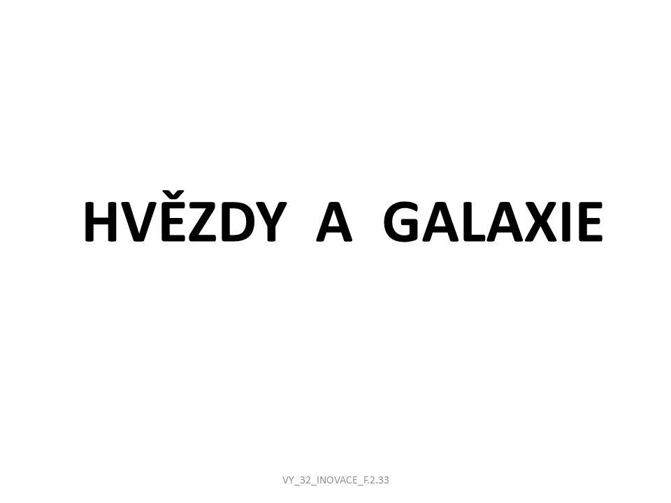 HVĚZDY A GALAXIE VY_32_INOVACE_F.2.33
